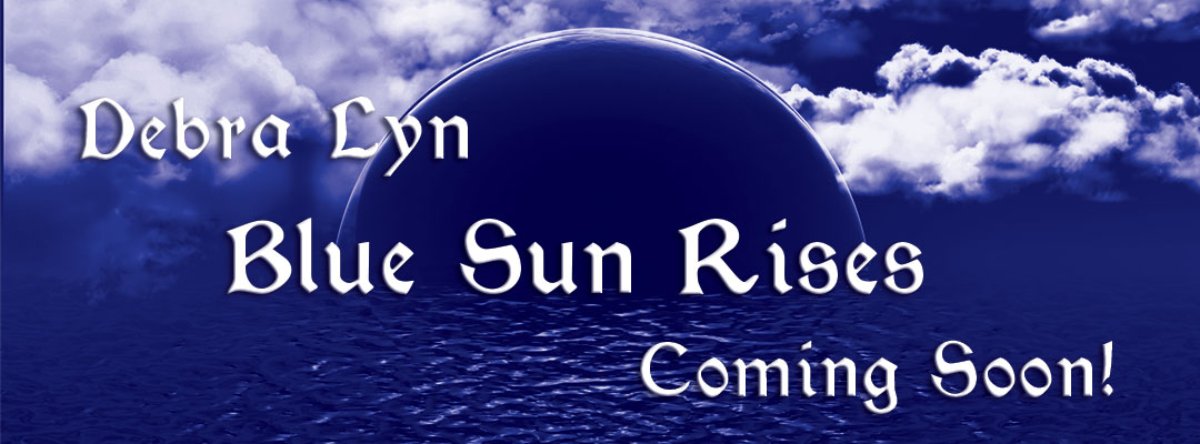 Look for Debra Lyn;s Blue Sun Rises new Album - Coming Soon!